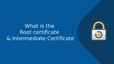 What is the Root certificate and Intermediate Certificate