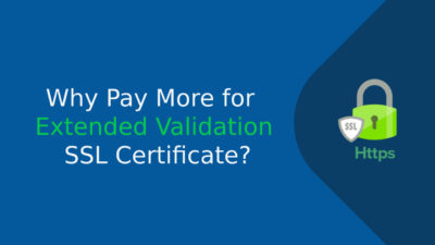 Why Pay More for Extended Validation SSL Certificate?