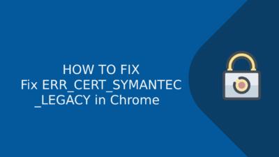 Fix ERR_CERT_SYMANTEC_LEGACY in Chrome