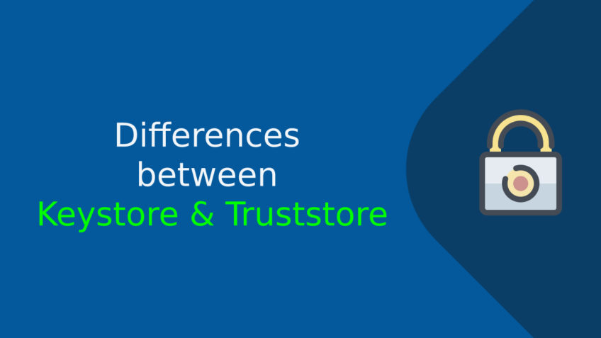 Differences between Keystore & Truststore