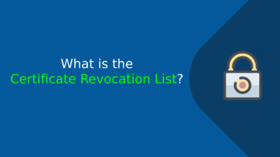 What is the Certificate Revocation List