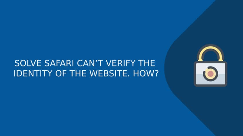 SOLVE SAFARI CAN'T VERIFY THE IDENTITY OF THE WEBSITE