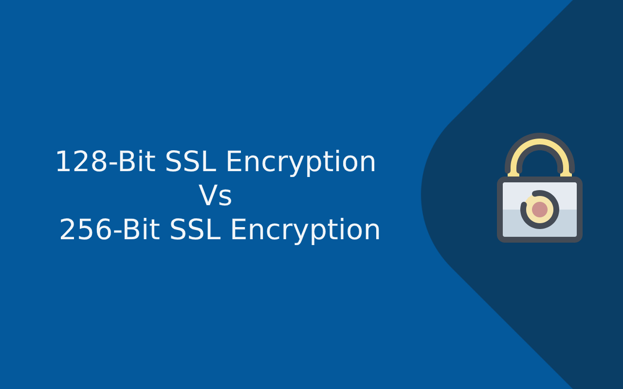 128-Bit SSL Encryption Vs 256-Bit SSL Encryption