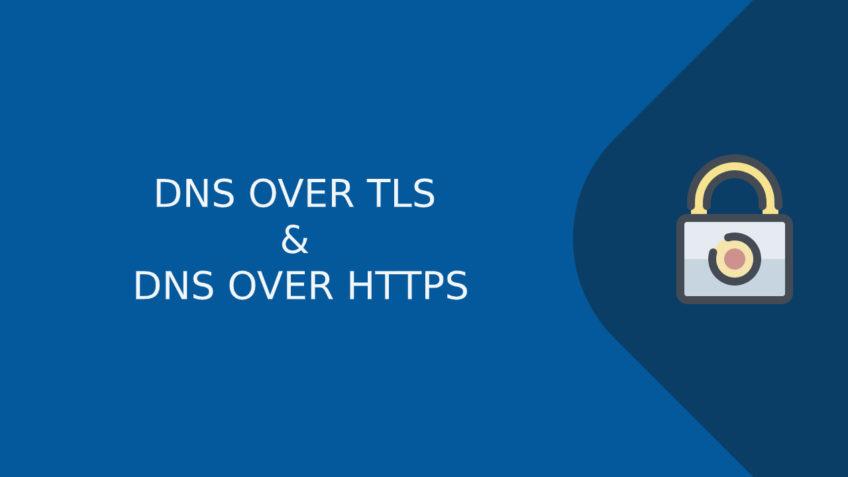 DNS OVER TLS & DNS OVER HTTPS