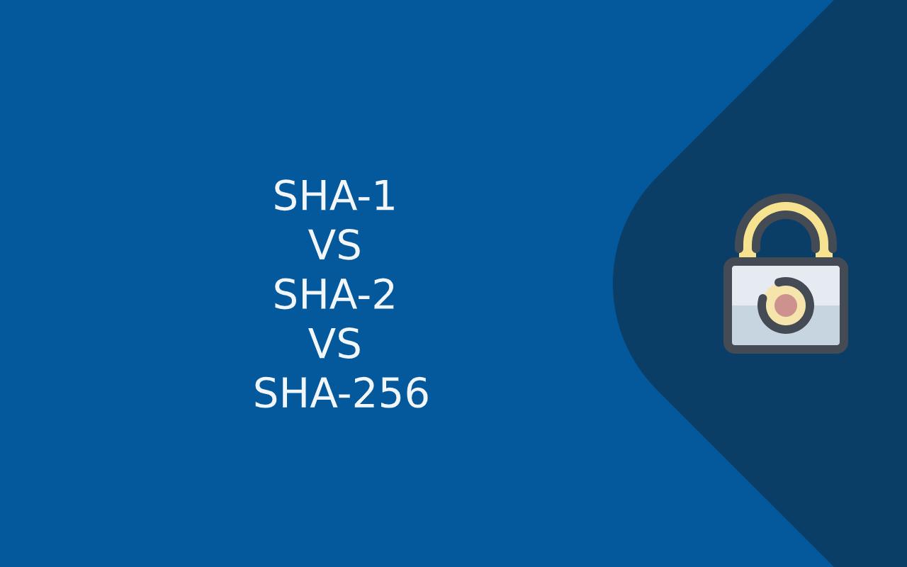 SHA-1 VS SHA-2 VS SHA-256