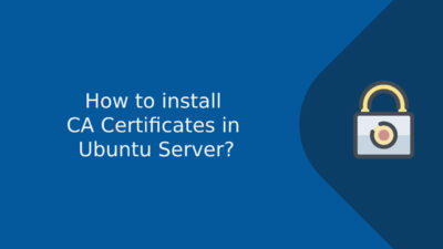 How to install CA Certificates in Ubuntu Server?