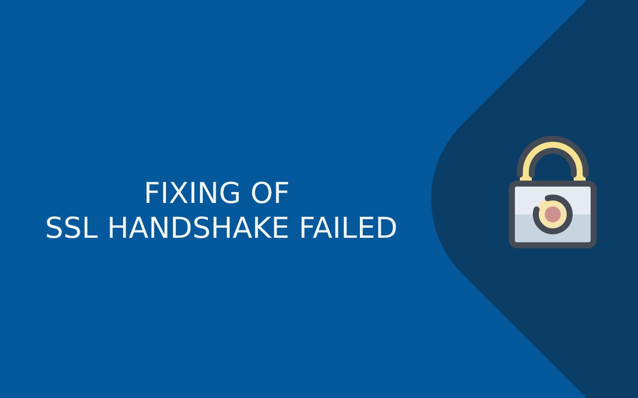 FIXING OF SSL HANDSHAKE FAILED
