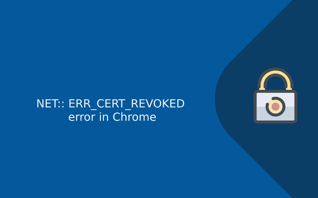 NET ERR_CERT_REVOKED error in Chrome