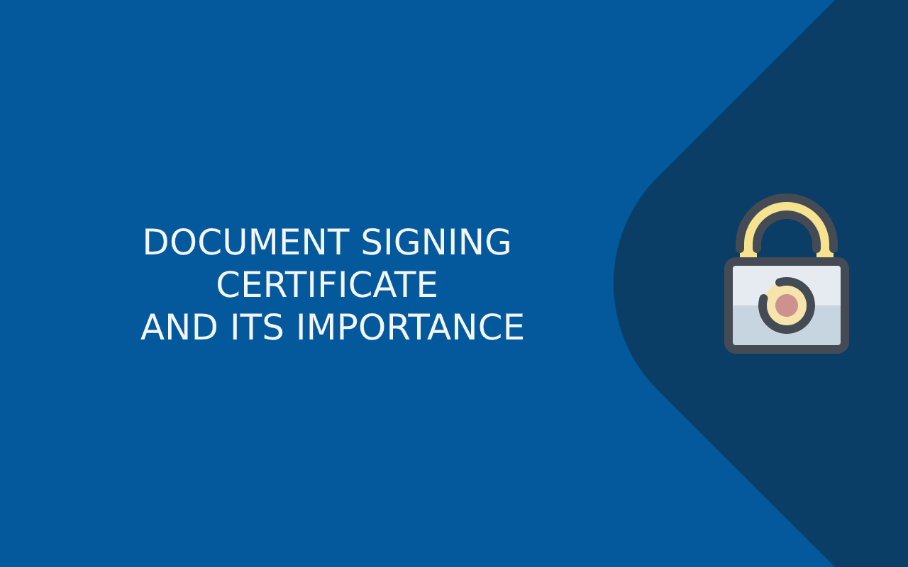 DOCUMENT SIGNING CERTIFICATE AND ITS IMPORTANCE