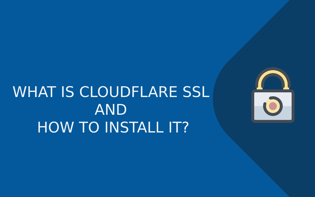 WHAT IS CLOUDFLARE SSL AND HOW TO INSTALL IT