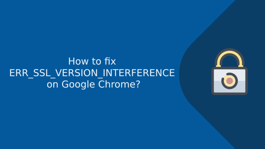 How to fix ERR_SSL_VERSION_INTERFERENCE on Google Chrome?