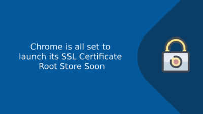 Chrome is all set to launch its SSL Certificate Root Store Soon