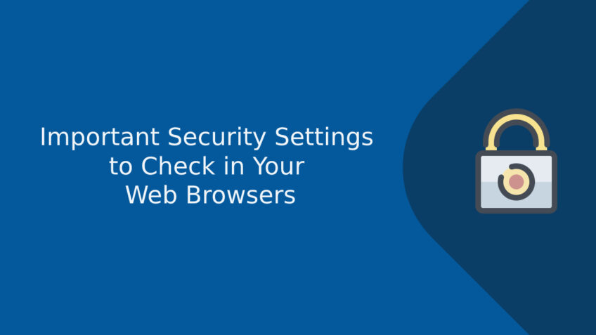 Important Security Settings to Check in Your Web Browsers