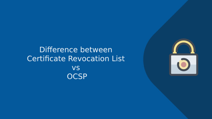 Difference between Certificate Revocation List vs OCSP